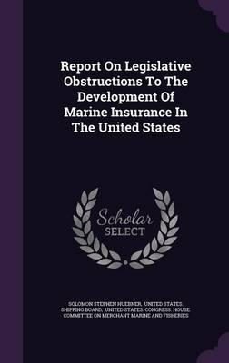 Report on Legislative Obstructions to the Development of Marine Insurance in the United States
