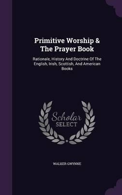 Primitive Worship & the Prayer Book : Walker Gwynne