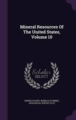 Mineral Resources of the United States, Volume 10