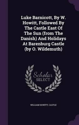Luke Barnicott,  W. Howitt, Followed  the Castle East of the Sun (from the Danish) and Holidays at Barenburg Castle ( O. Wildemuth)