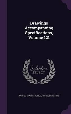 Drawings Accompanying Specifications, Volume 121