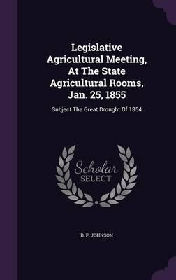 Legislative Agricultural Meeting, at the State Agricultural Rooms, Jan. 25, 1855 : Subject the Great Drought of 1854