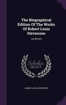 The Biographical Edition of the Works of Robert Louis Stevenson  Lay Morals