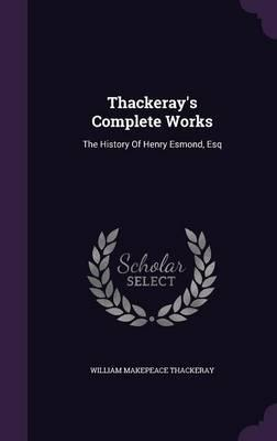 Thackeray's Complete Works  The History of Henry Esmond, Esq