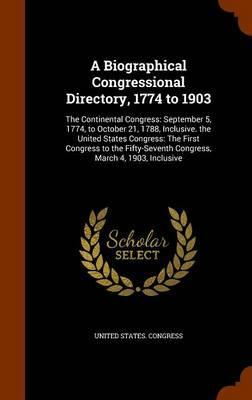A Biographical Congressional Directory, 1774 to 1903