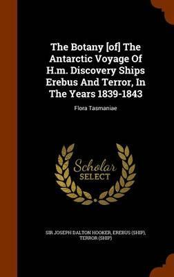 The Botany [Of] the Antarctic Voyage of H.M. Discovery Ships Erebus and Terror, in the Years 1839-1843 : Flora Tasmaniae