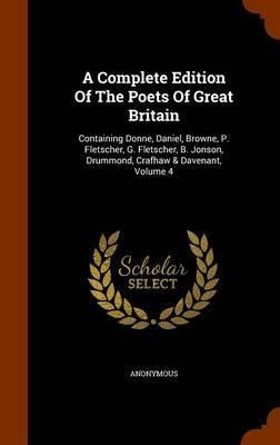 A Complete Edition of the Poets of Great Britain  Containing Donne, Daniel, Browne, P. Fletscher, G. Fletscher, B. Jonson, Drummond, Crafhaw & Davenant, Volume 4