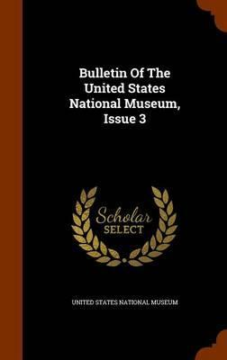 Bulletin of the United States National Museum, Issue 3