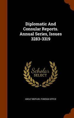 Diplomatic and Consular Reports. Annual Series, Issues 3283-3319