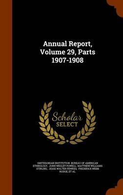 Annual Report, Volume 29, Parts 1907-1908