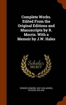 Complete Works. Edited from the Original Editions and Manuscripts by R. Morris. with a Memoir by J.W. Hales