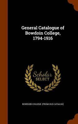General Catalogue of Bowdoin College, 1794-1916