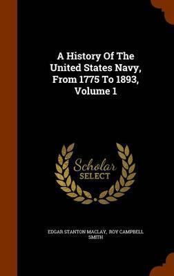 A History of the United States Navy, from 1775 to 1893, Volume 1