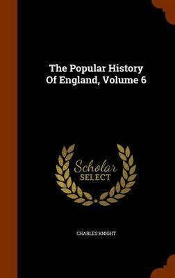 The Popular History of England, Volume 6