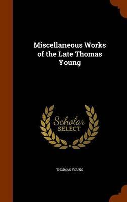 Miscellaneous Works of the Late Thomas Young