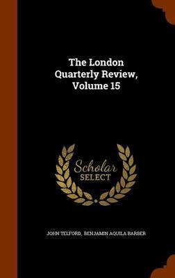The London Quarterly Review, Volume 15