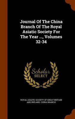 Journal of the China Branch of the Royal Asiatic Society for the Year ..., Volumes 32-34