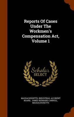 Reports of Cases Under the Workmen's Compensation ACT, Volume 1