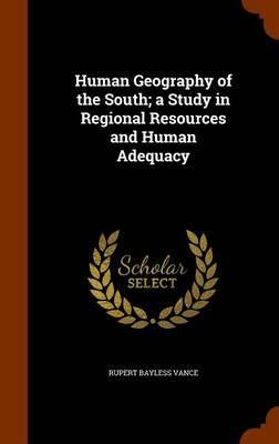 Human Geography of the South; A Study in Regional Resources and Human Adequacy