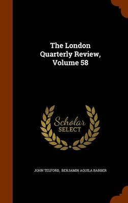 The London Quarterly Review, Volume 58