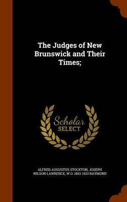 The Judges of New Brunswick and Their Times;