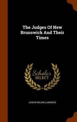 The Judges of New Brunswick and Their Times
