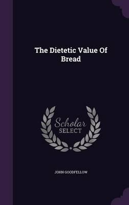 The Dietetic Value of Bread