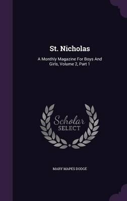 St. Nicholas  A Monthly Magazine for Boys and Girls, Volume 2, Part 1