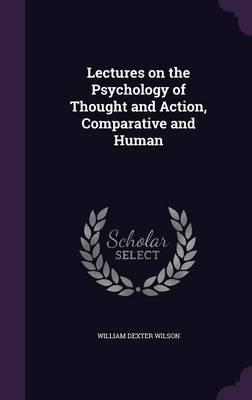 Lectures on the Psychology of Thought and Action, Comparative and Human