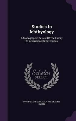 Studies in Ichthyology  A Monographic Review of the Family of Atherinidae or Silversides