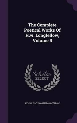 The Complete Poetical Works of H.W. Longfellow, Volume 5