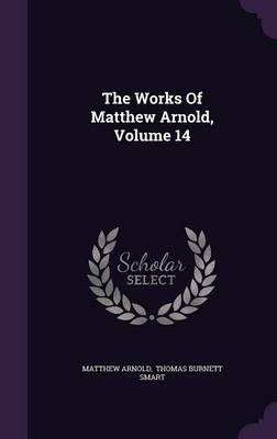 The Works of Matthew Arnold, Volume 14