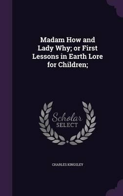 Madam How and Lady Why; Or First Lessons in Earth Lore for Children;