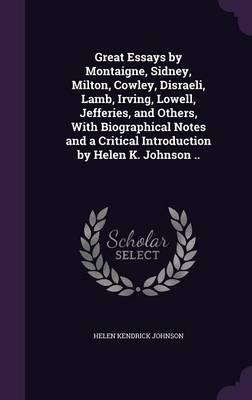 Great Essays by Montaigne, Sidney, Milton, Cowley, Disraeli, Lamb, Irving, Lowell, Jefferies, and Others, with Biographical Notes and a Critical Introduction by Helen K. Johnson ..