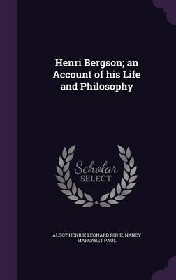Henri Bergson; An Account of His Life and Philosophy