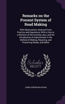 Remarks on the Present System of Road Making
