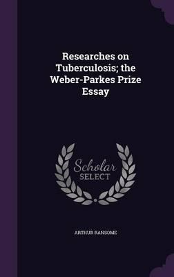 Researches On Tuberculosis The Weberparkes Prize Essay  Arthur  Researches On Tuberculosis The Weberparkes Prize Essay