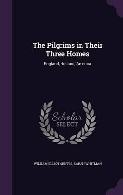 The Pilgrims in Their Three Homes  England, Holland, America