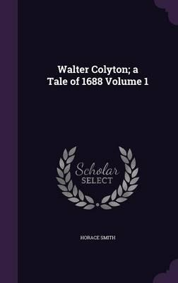 Walter Colyton; A Tale of 1688 Volume 1