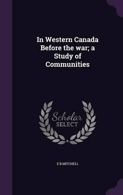 In Western Canada Before the War; A Study of Communities