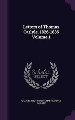 Letters of Thomas Carlyle, 1826-1836 Volume 1