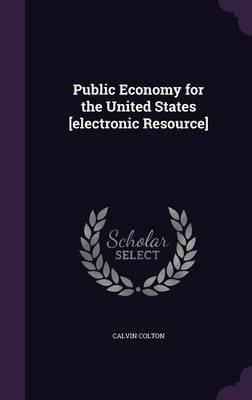 Public Economy for the United States [Electronic Resource]