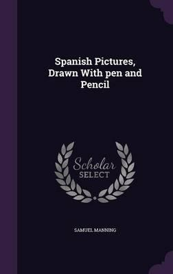 Spanish Pictures, Drawn with Pen and Pencil : Professor Samuel