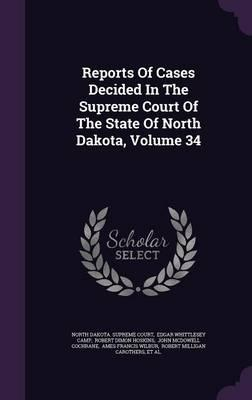 Reports of Cases Decided in the Supreme Court of the State of North Dakota, Volume 34