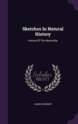Sketches in Natural History  History of the Mammalia