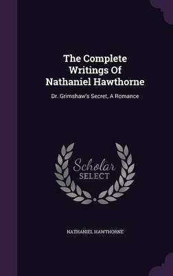 The Complete Writings of Nathaniel Hawthorne  Dr. Grimshaw's Secret, a Romance