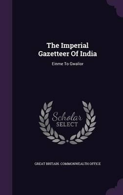 The Imperial Gazetteer of India : Einme to Gwalior
