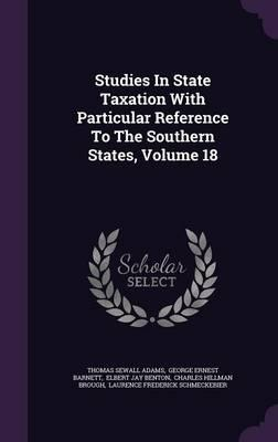 Studies in State Taxation with Particular Reference to the Southern States, Volume 18