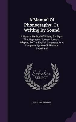 A Manual of Phonography, Or, Writing by Sound : Sir Isaac