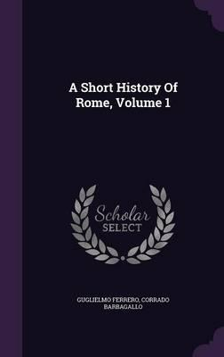 A Short History of Rome, Volume 1